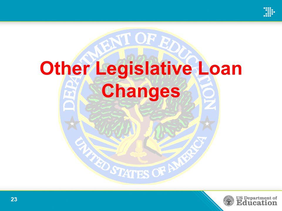 Other Legislative Loan Changes 23