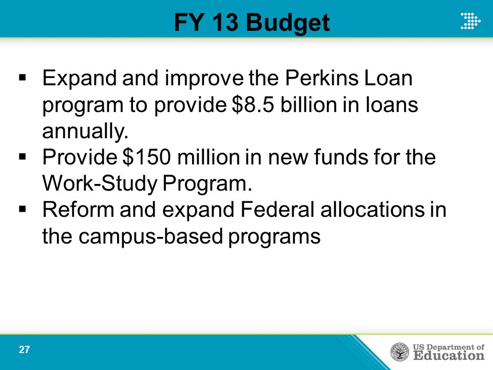  Expand and improve the Perkins Loan program to provide $8.5 billion in loans annually.