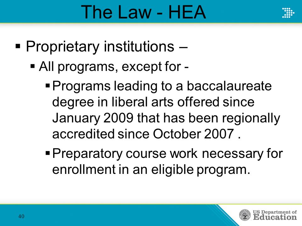The Law - HEA  Proprietary institutions –  All programs, except for -  Programs leading to a baccalaureate degree in liberal arts offered since Jan