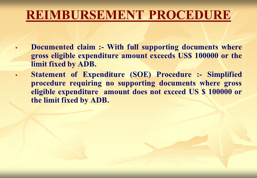 REIMBURSEMENT PROCEDURE   Documented claim :- With full supporting documents where gross eligible expenditure amount exceeds US$ 100000 or the limit