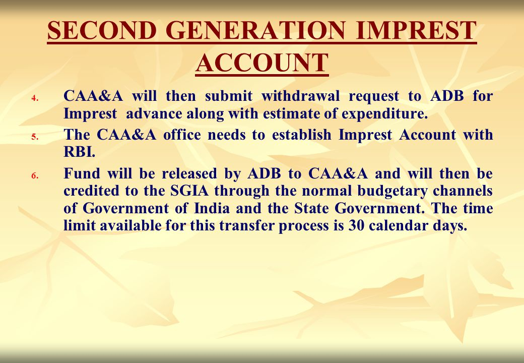 SECOND GENERATION IMPREST ACCOUNT 4. 4. CAA&A will then submit withdrawal request to ADB for Imprest advance along with estimate of expenditure. 5. 5.