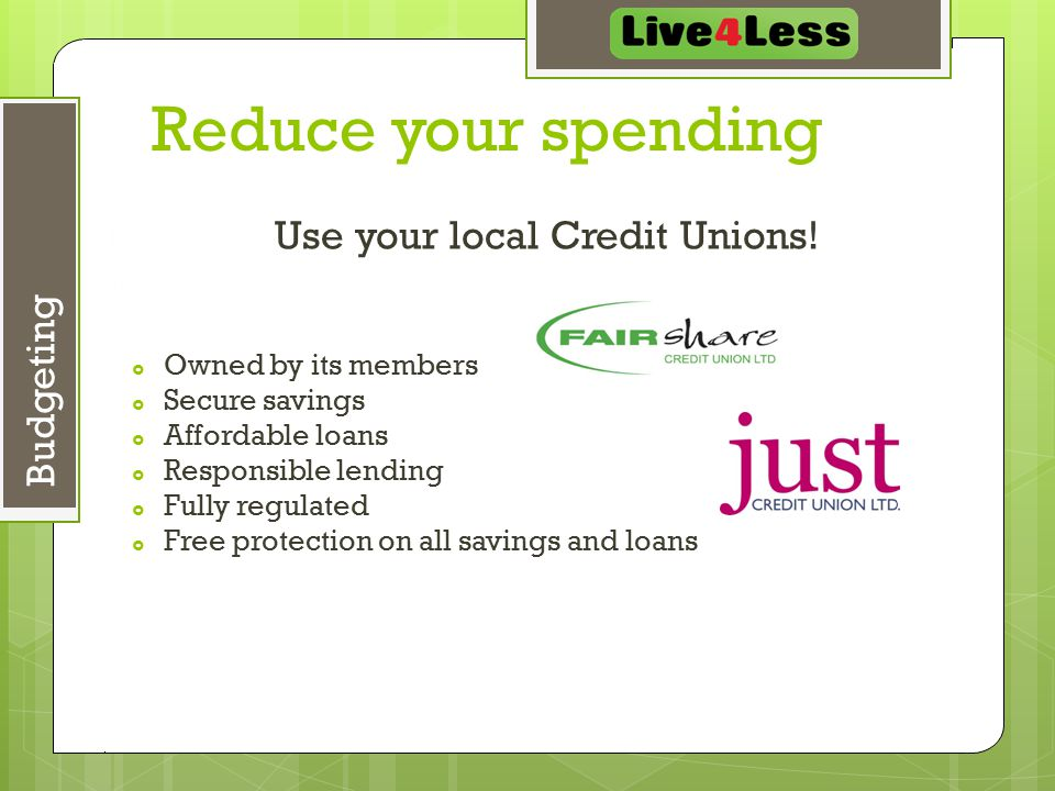 May 7, 2015 25 Budgeting Reduce your spending Use your local Credit Unions.