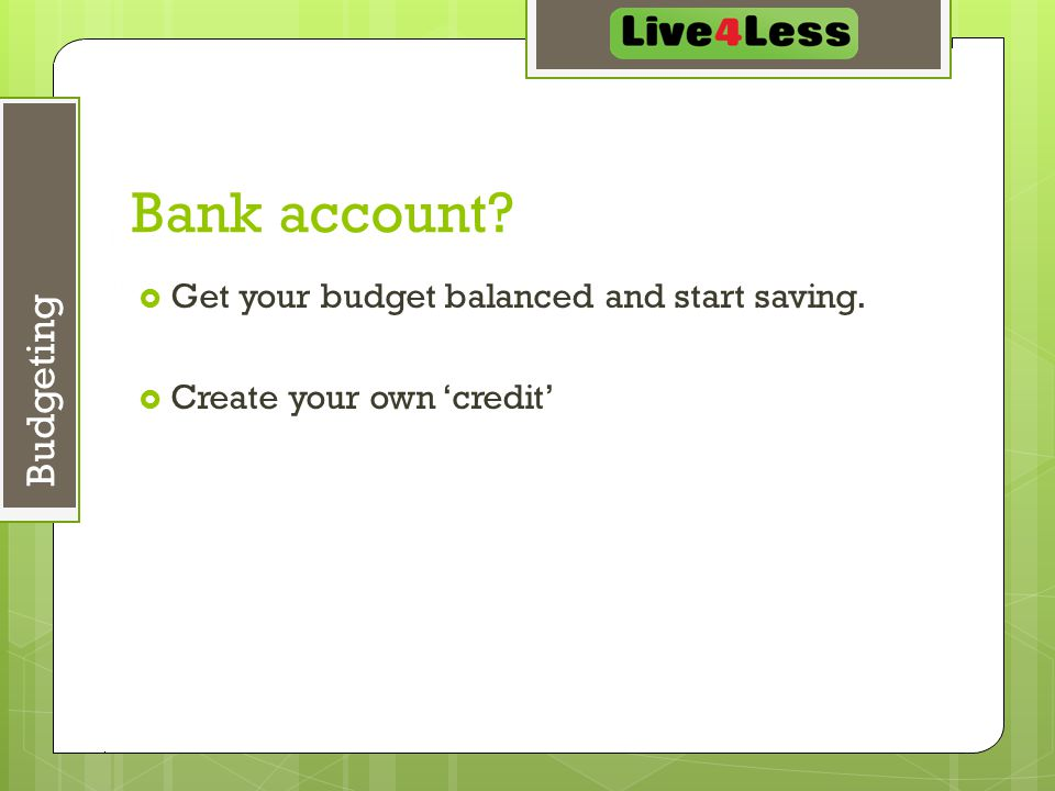 May 7, 2015 29 Budgeting Bank account.  Get your budget balanced and start saving.