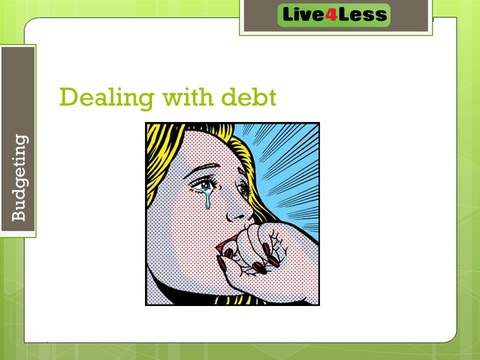 May 7, 2015 5 Budgeting Dealing with debt