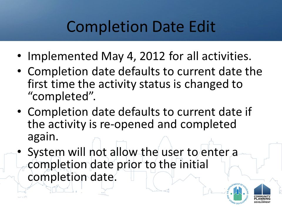 Completion Date Edit Implemented May 4, 2012 for all activities.
