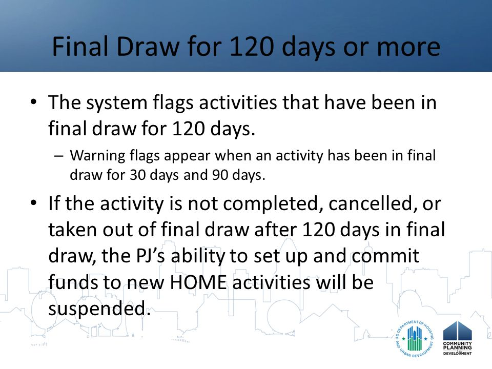 Final Draw for 120 days or more The system flags activities that have been in final draw for 120 days.