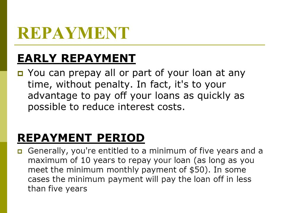 REPAYMENT EARLY REPAYMENT  You can prepay all or part of your loan at any time, without penalty.