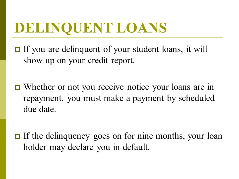 DELINQUENT LOANS  If you are delinquent of your student loans, it will show up on your credit report.