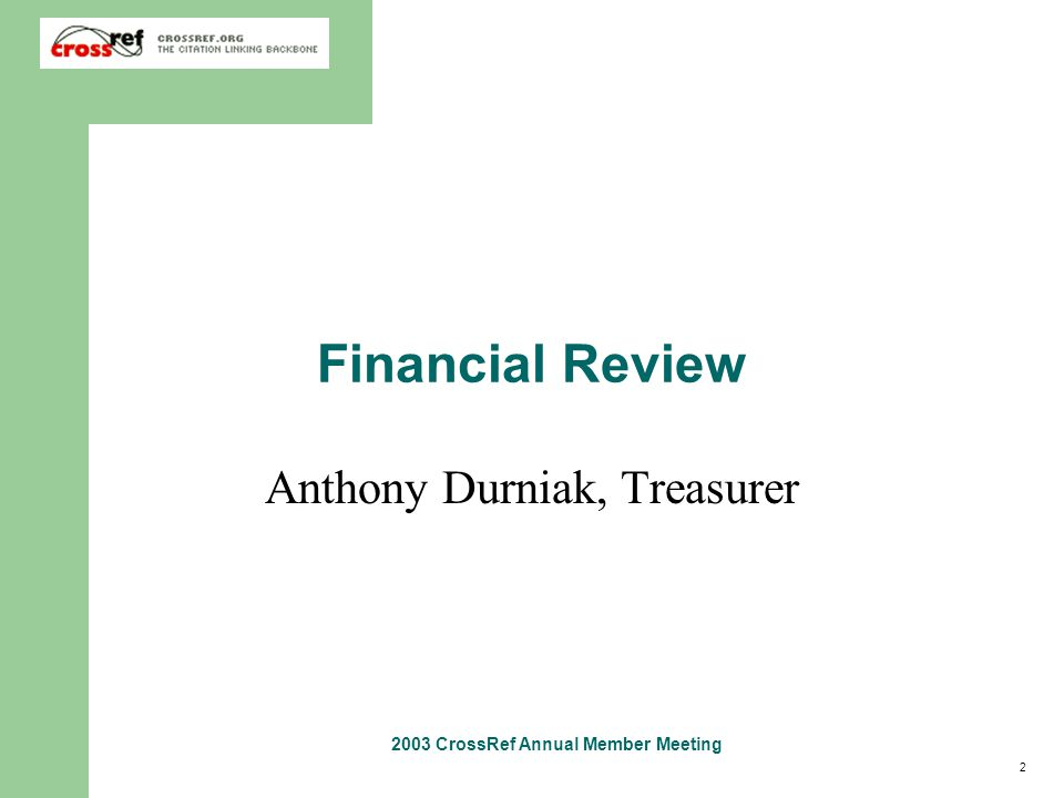 2 2003 CrossRef Annual Member Meeting Financial Review Anthony Durniak, Treasurer