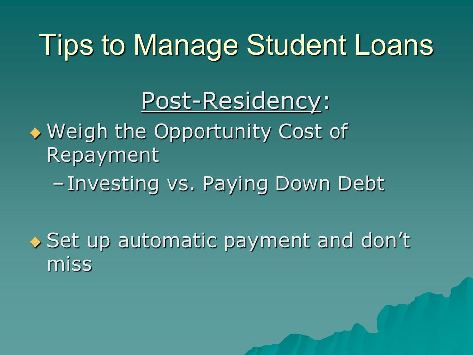 Tips to Manage Student Loans Post-Residency:  Weigh the Opportunity Cost of Repayment –Investing vs.
