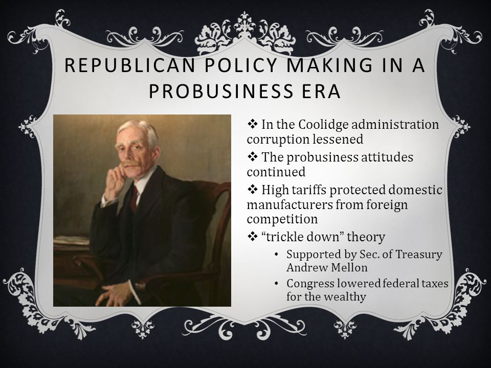 REPUBLICAN POLICY MAKING IN A PROBUSINESS ERA  In the Coolidge administration corruption lessened  The probusiness attitudes continued  High tariff