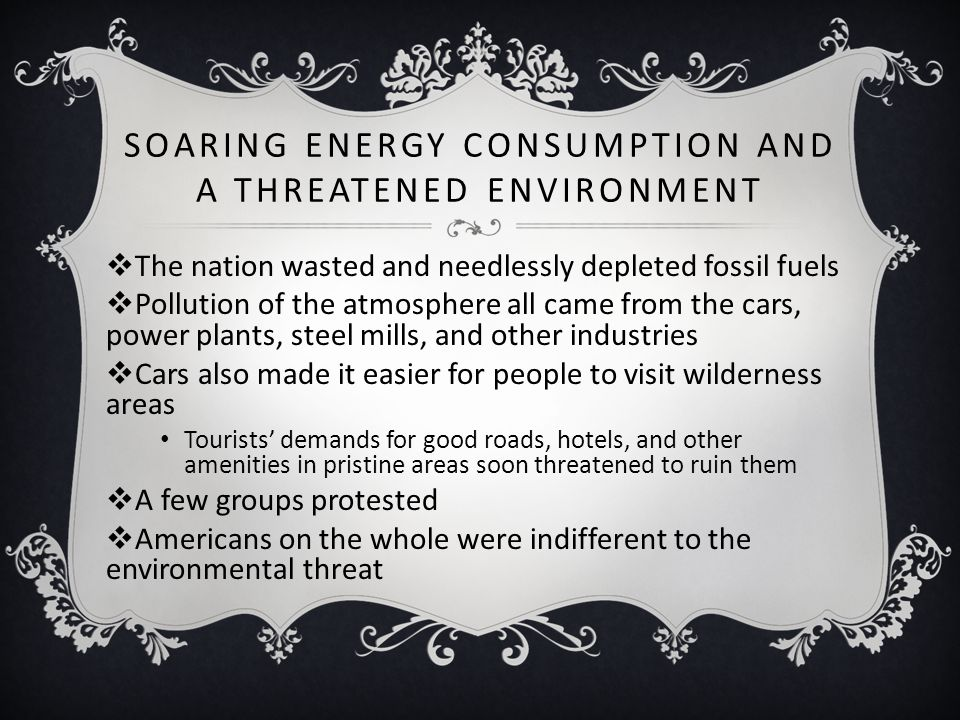 SOARING ENERGY CONSUMPTION AND A THREATENED ENVIRONMENT  The nation wasted and needlessly depleted fossil fuels  Pollution of the atmosphere all cam