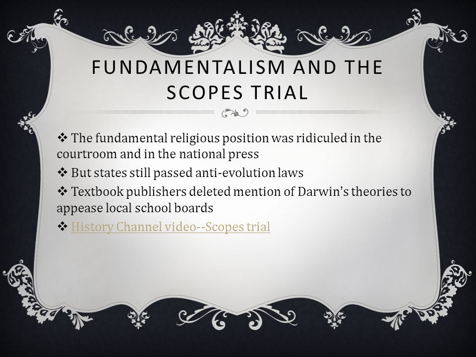 FUNDAMENTALISM AND THE SCOPES TRIAL  The fundamental religious position was ridiculed in the courtroom and in the national press  But states still p