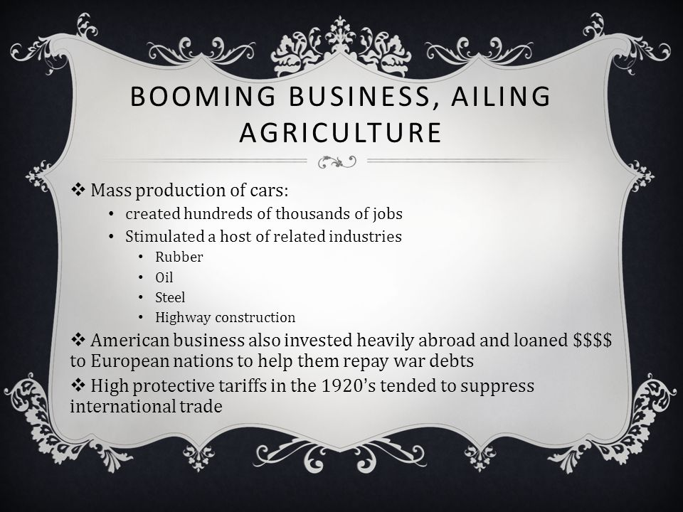 BOOMING BUSINESS, AILING AGRICULTURE  Mass production of cars: created hundreds of thousands of jobs Stimulated a host of related industries Rubber O