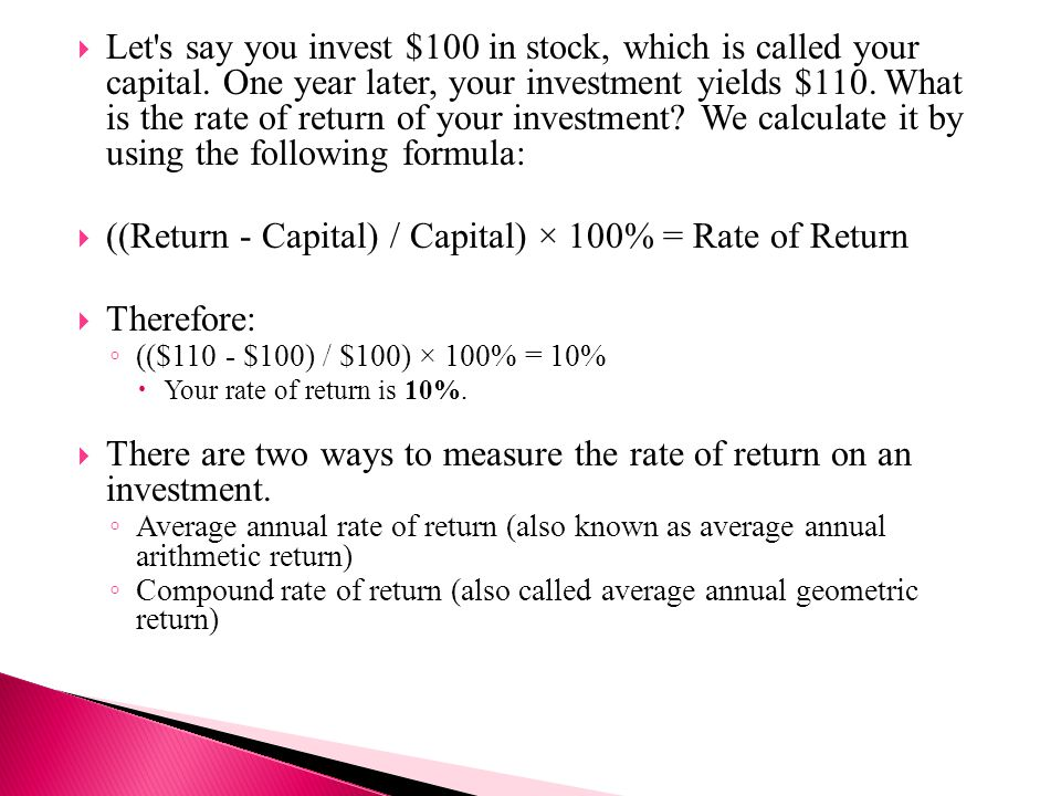  Let s say you invest $100 in stock, which is called your capital.