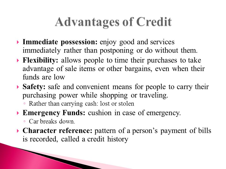  Immediate possession: enjoy good and services immediately rather than postponing or do without them.