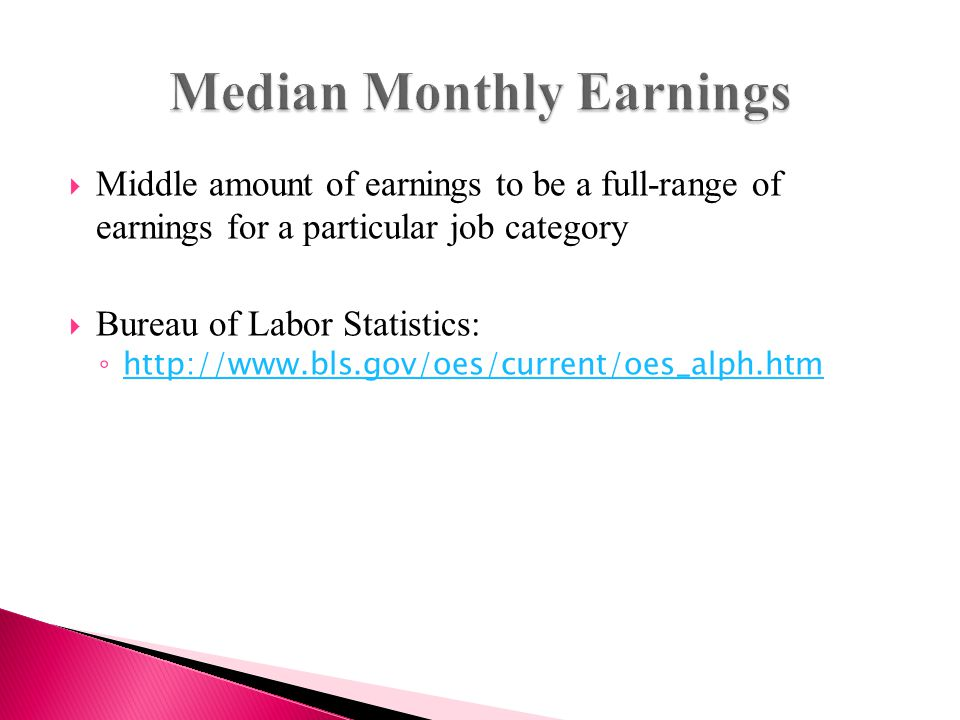  Middle amount of earnings to be a full-range of earnings for a particular job category  Bureau of Labor Statistics: ◦ http://www.bls.gov/oes/current/oes_alph.htm http://www.bls.gov/oes/current/oes_alph.htm