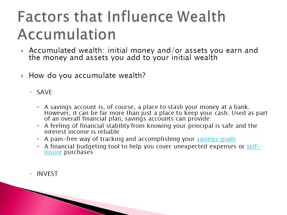  Accumulated wealth: initial money and/or assets you earn and the money and assets you add to your initial wealth  How do you accumulate wealth.
