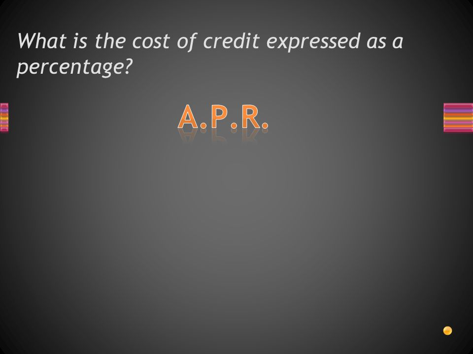 What is the cost of credit expressed as a percentage?