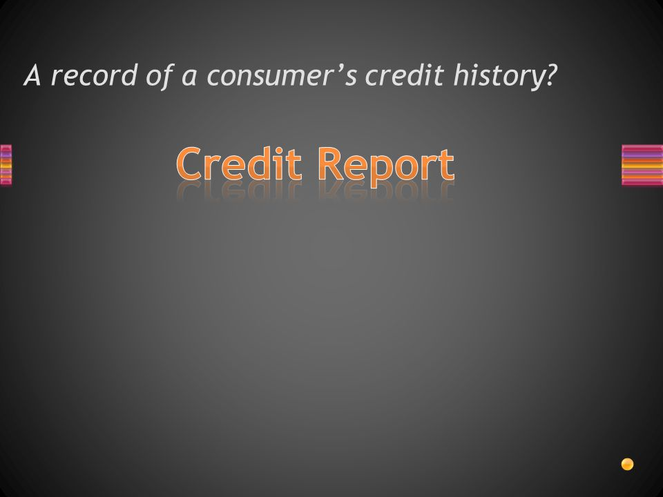 A record of a consumer's credit history?