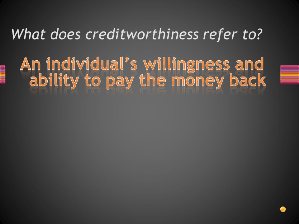 What does creditworthiness refer to?