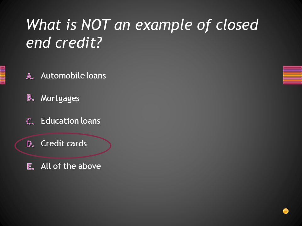What is NOT an example of closed end credit.