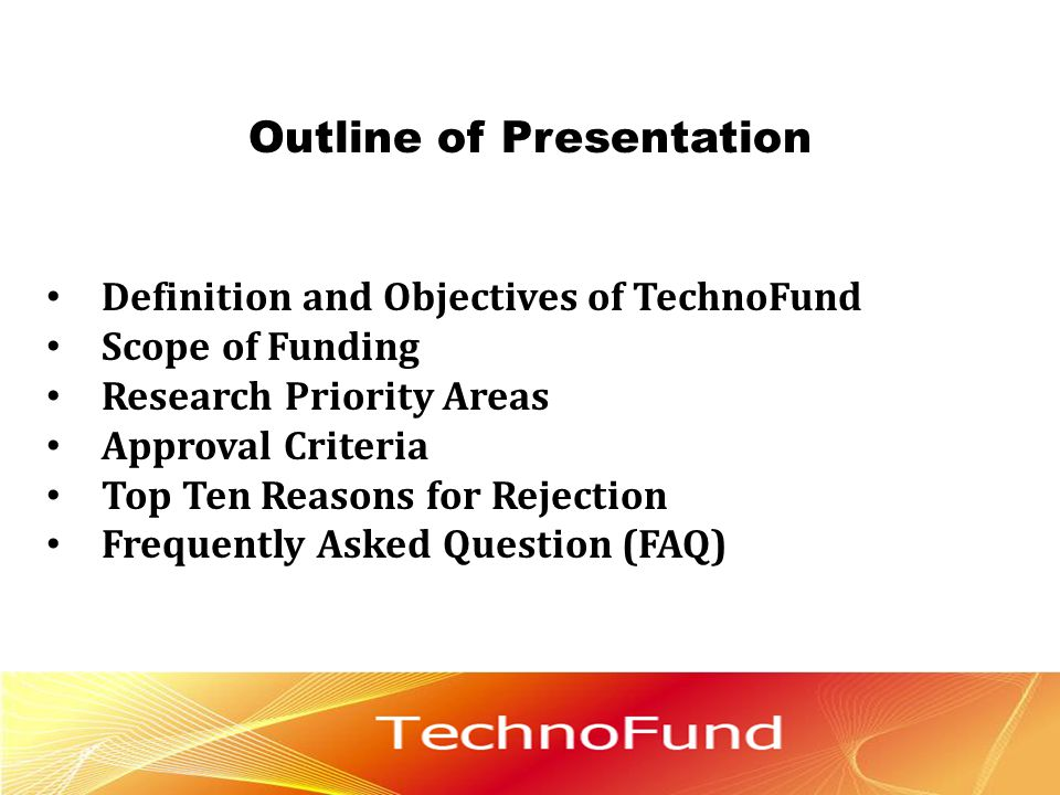 Outline of Presentation 41 Definition and Objectives of TechnoFund Scope of Funding Research Priority Areas Approval Criteria Top Ten Reasons for Reje