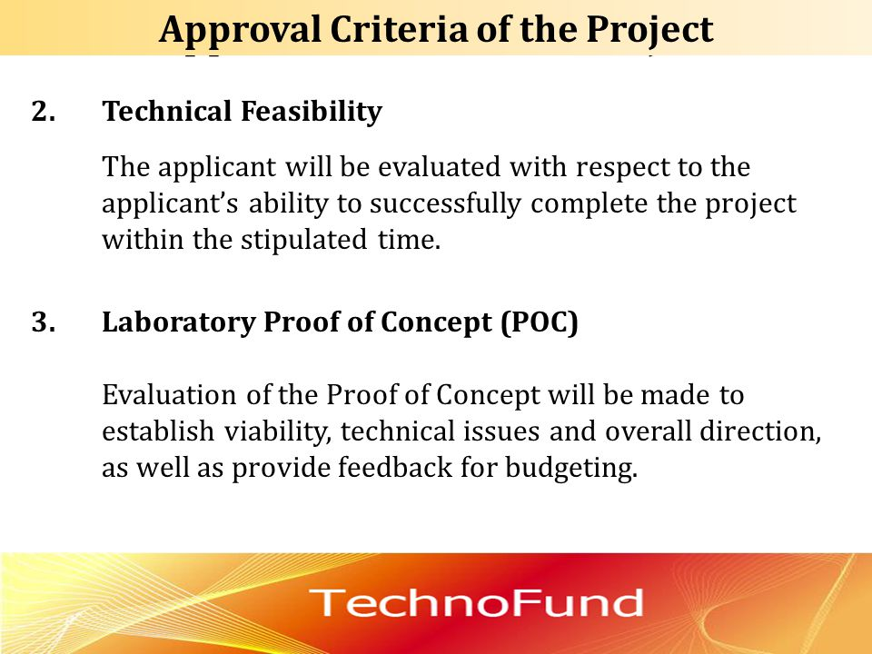 Approval Criteria of the Project 2.Technical Feasibility The applicant will be evaluated with respect to the applicant's ability to successfully compl
