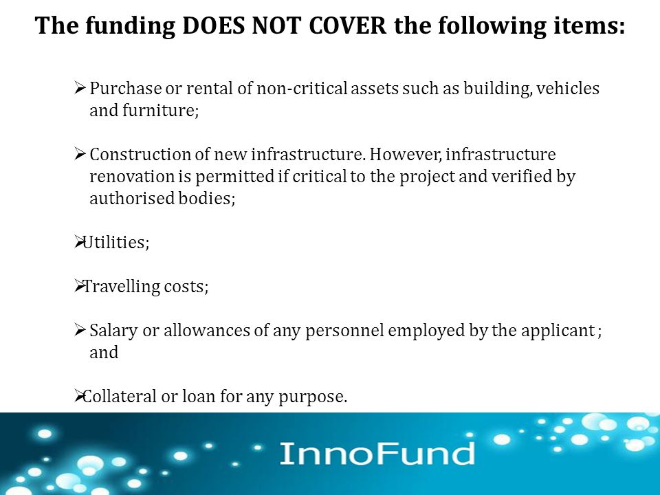 The funding DOES NOT COVER the following items: 67  Purchase or rental of non-critical assets such as building, vehicles and furniture;  Constructio