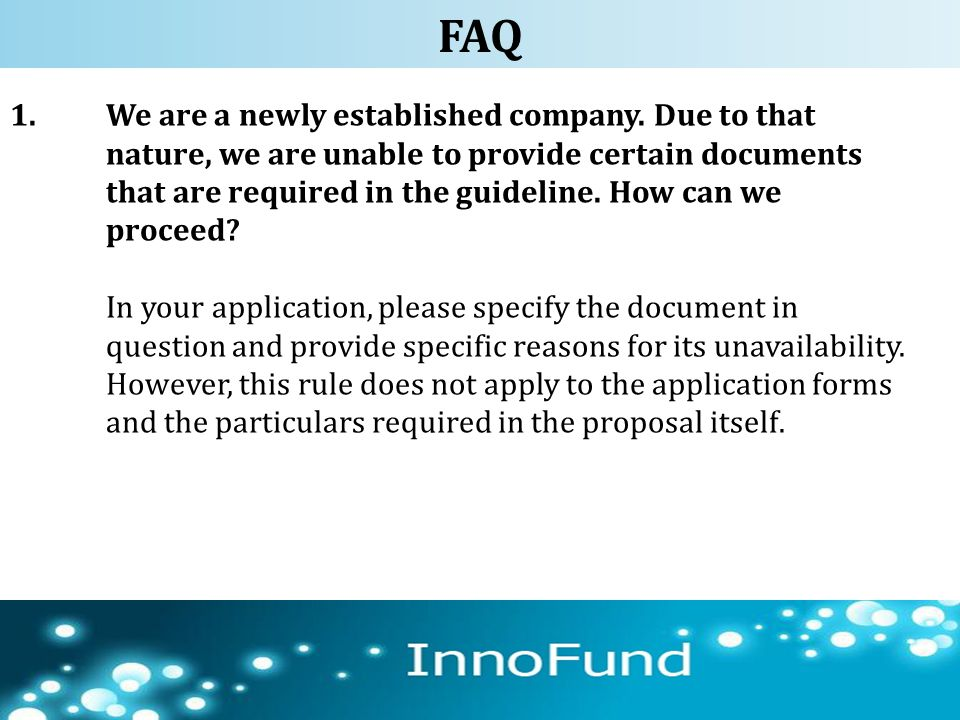 1.We are a newly established company. Due to that nature, we are unable to provide certain documents that are required in the guideline. How can we pr