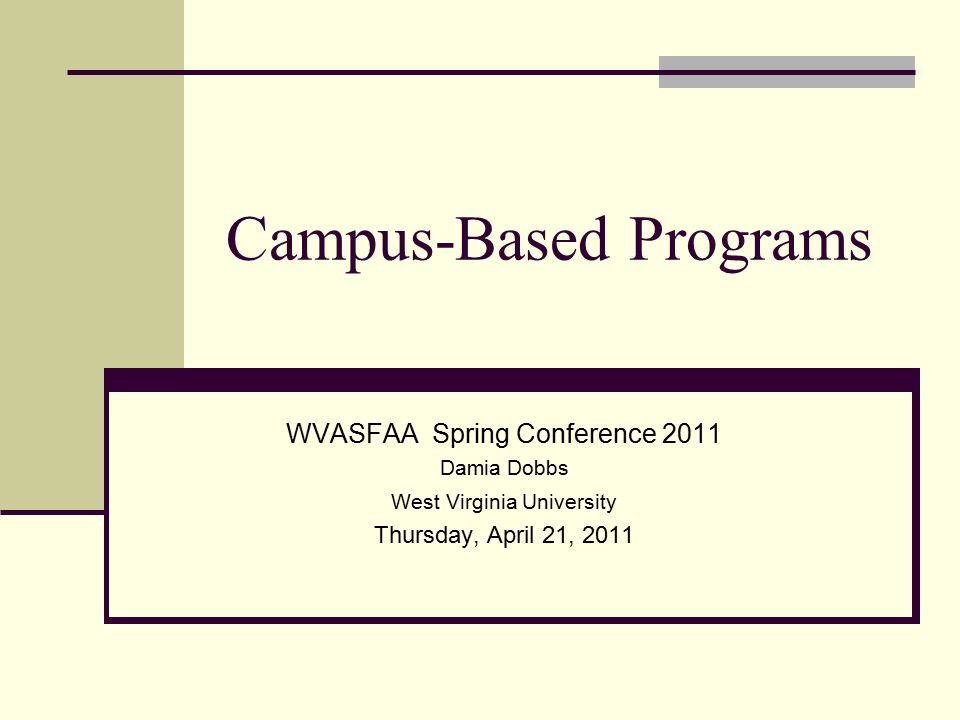 Campus-Based Programs WVASFAA Spring Conference 2011 Damia Dobbs West Virginia University Thursday, April 21, 2011