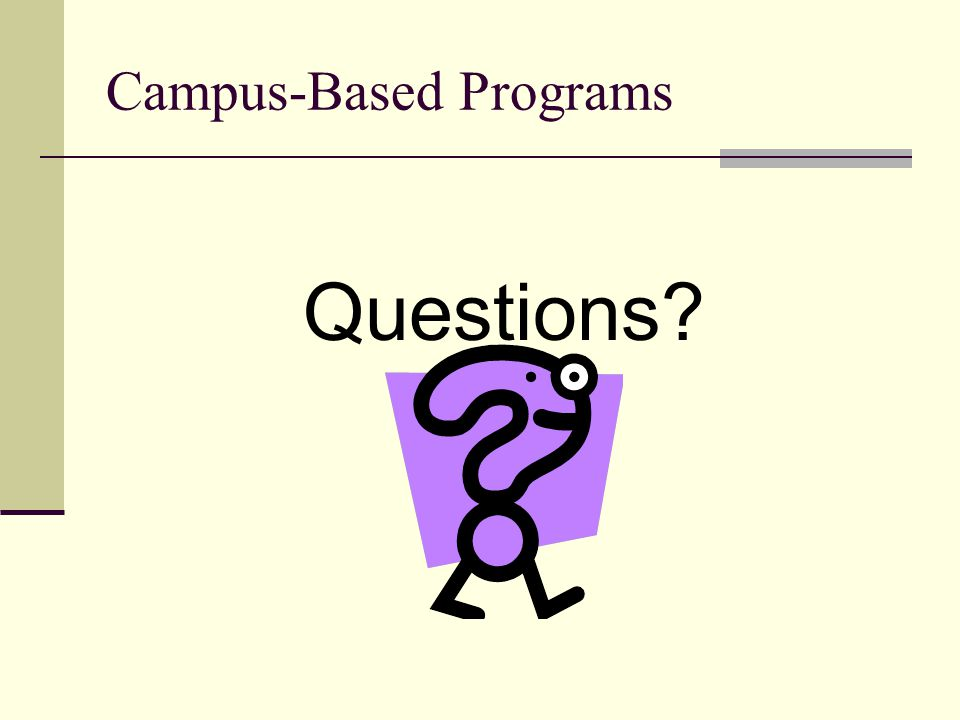 Campus-Based Programs Questions?