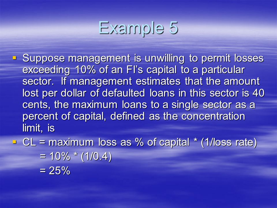 Example 5  Suppose management is unwilling to permit losses exceeding 10% of an FI's capital to a particular sector.