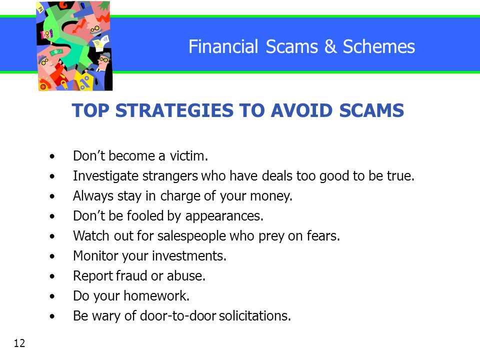 Financial Scams & Schemes TOP STRATEGIES TO AVOID SCAMS Don't become a victim.