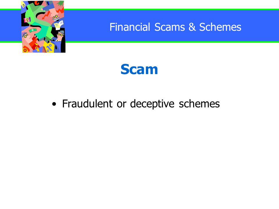 Financial Scams & Schemes Scam Fraudulent or deceptive schemes