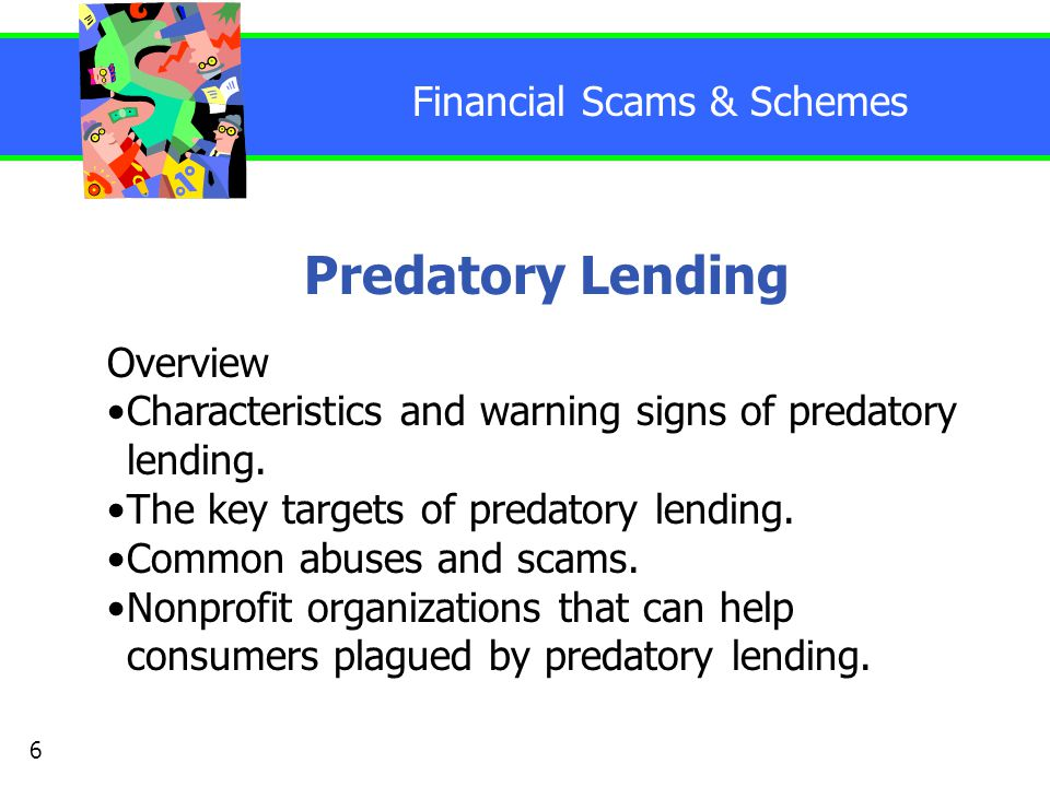 Financial Scams & Schemes PREDATORY LENDING Sell properties for much more than they are worth, using false appraisals.