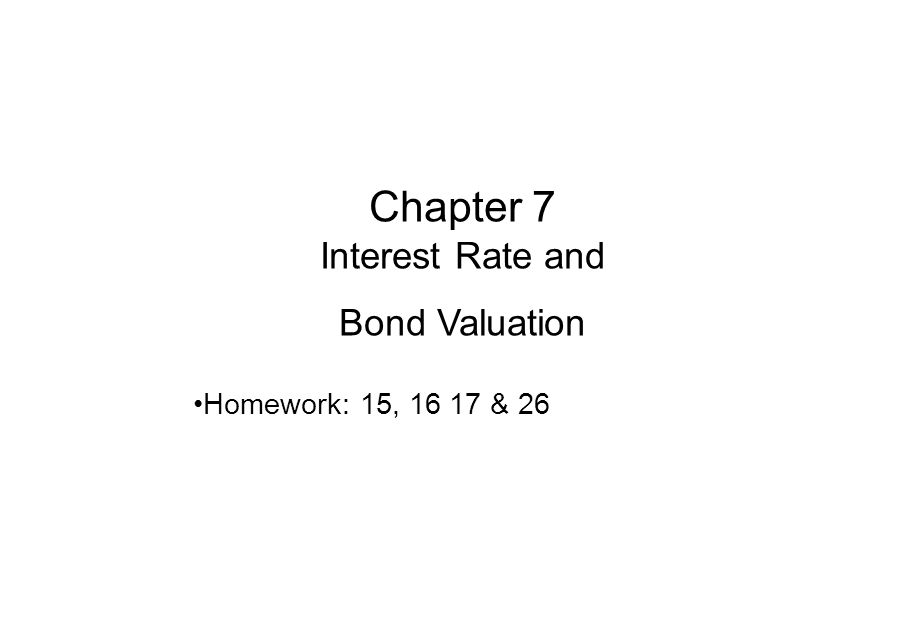 Chapter 7 Interest Rate and Bond Valuation Homework: 15, 16 17 & 26