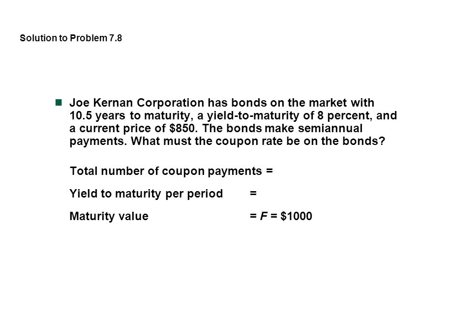 Solution to Problem 7.8 Joe Kernan Corporation has bonds on the market with 10.5 years to maturity, a yield-to-maturity of 8 percent, and a current pr