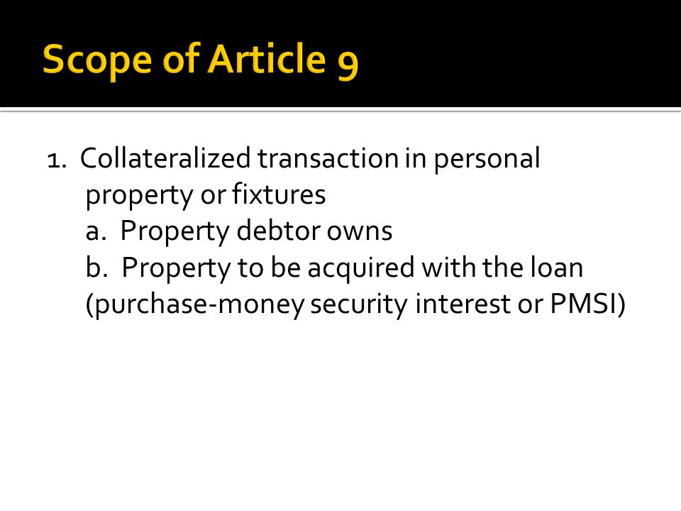 1. Collateralized transaction in personal property or fixtures a.