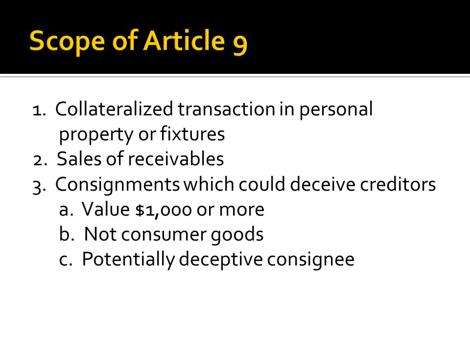1. Collateralized transaction in personal property or fixtures 2.