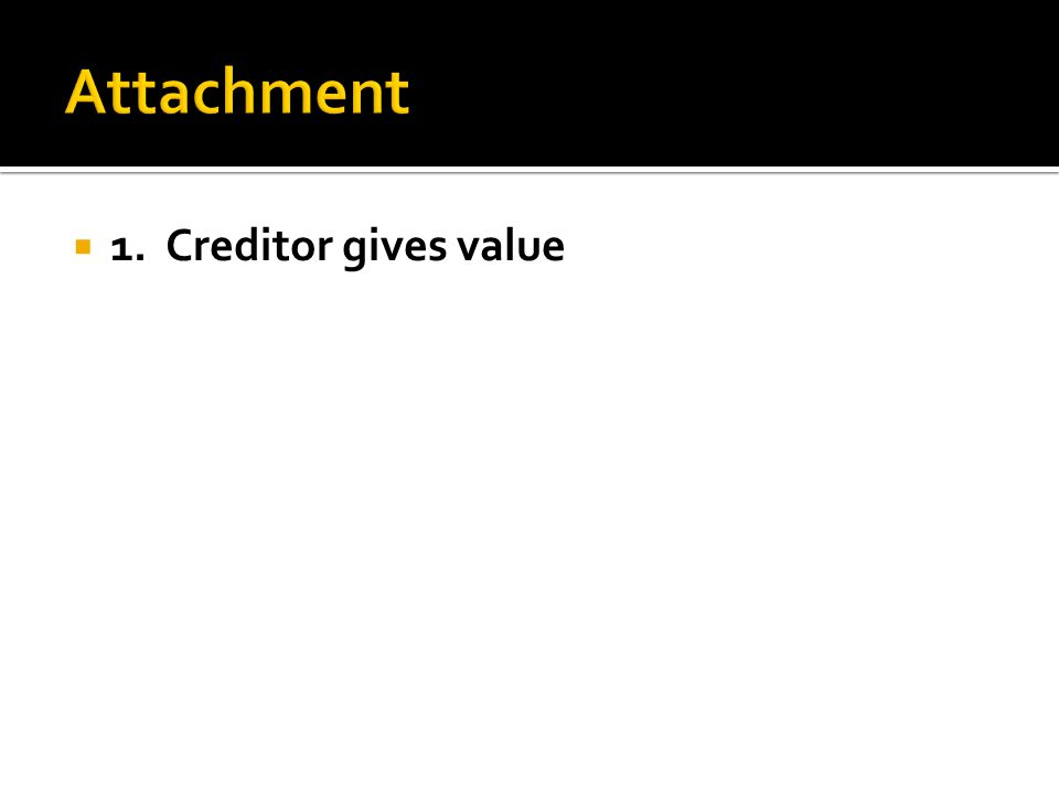  1. Creditor gives value