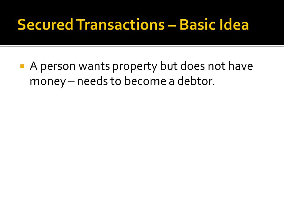 1.Collateralized transaction in personal property or fixtures 2.