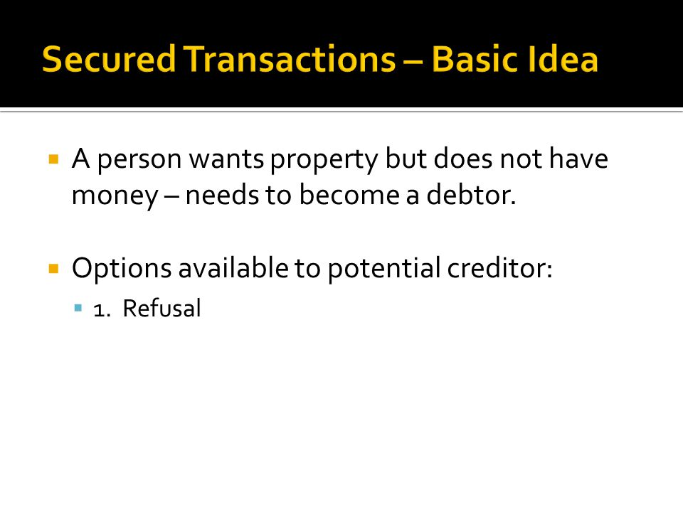  A person wants property but does not have money – needs to become a debtor.