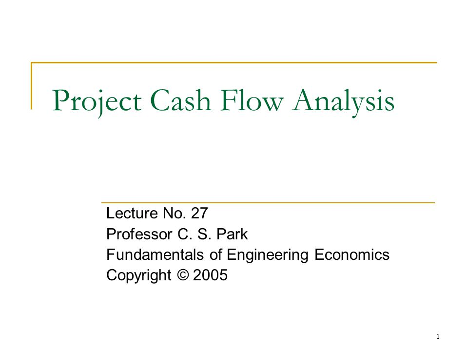 1 Project Cash Flow Analysis Lecture No. 27 Professor C.