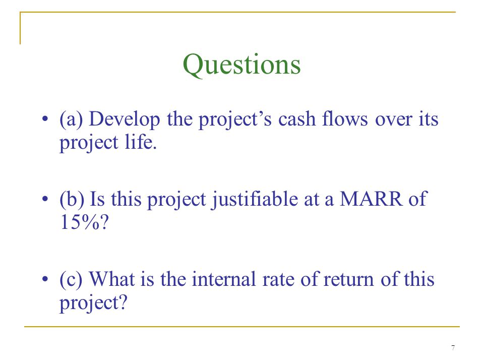 7 Questions (a) Develop the project's cash flows over its project life.