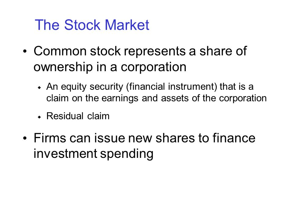 The Stock Market Common stock represents a share of ownership in a corporation  An equity security (financial instrument) that is a claim on the earn