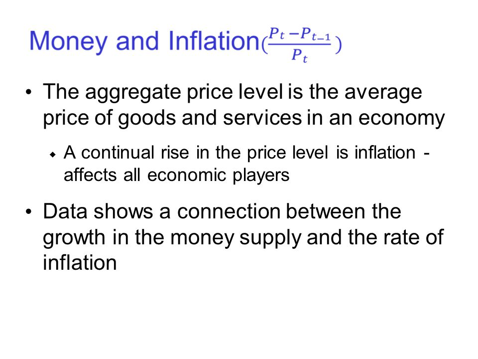 The aggregate price level is the average price of goods and services in an economy  A continual rise in the price level is inflation - affects all ec
