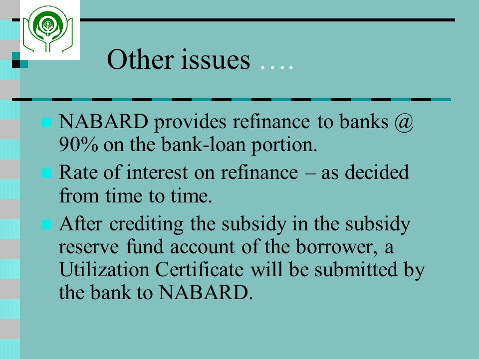 Other issues ….NABARD provides refinance to banks @ 90% on the bank-loan portion.