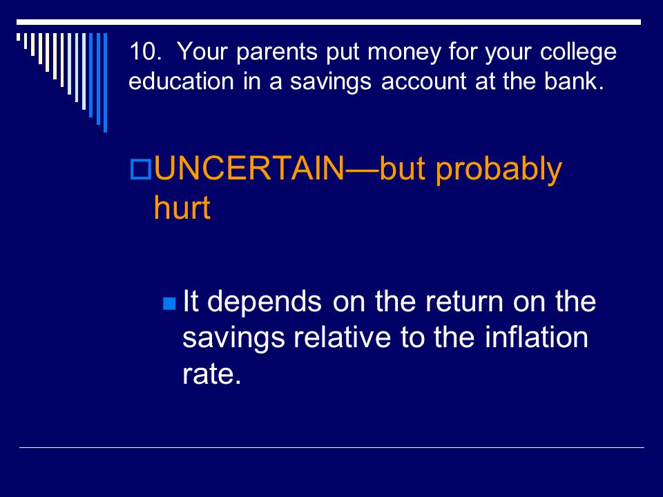 10. Your parents put money for your college education in a savings account at the bank.