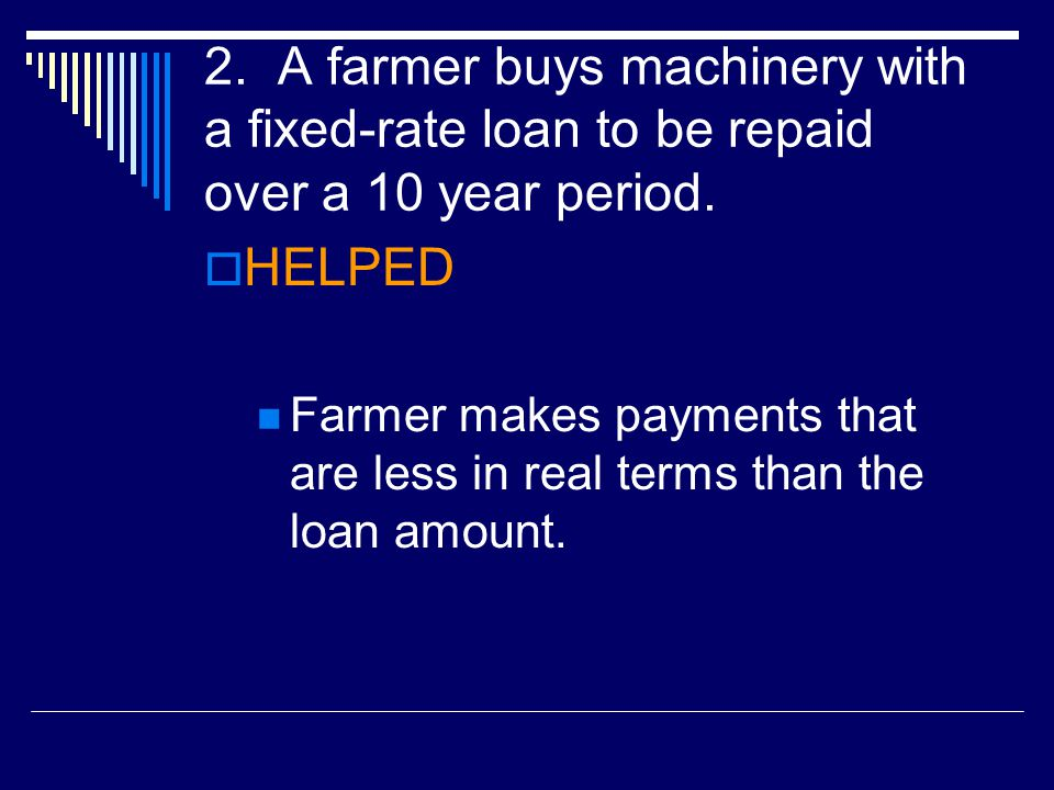 2.A farmer buys machinery with a fixed-rate loan to be repaid over a 10 year period.